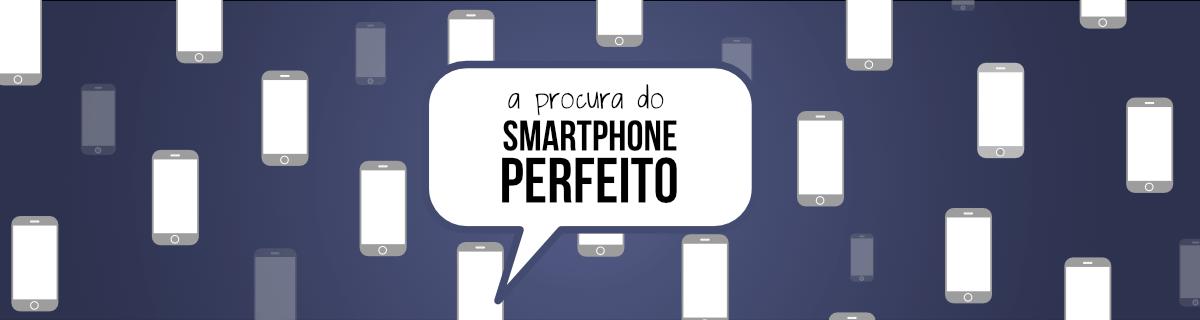 O Smartphone ideal